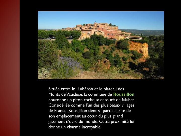 Située entre le Lubéron et le plateau des Monts de Vaucluse, la commune de