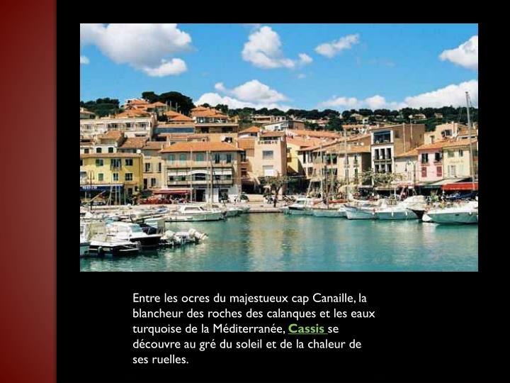 Entre les ocres du majestueux cap Canaille, la blancheur des roches des calanques et les eaux turquoise de la Méditerranée,