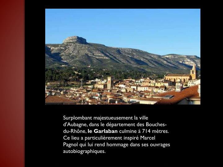 Surplombant majestueusement la ville d'Aubagne, dans le département des Bouches-du-Rhône,