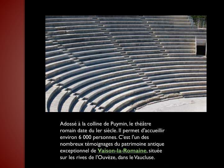 Adossé à la colline de Puymin, le théâtre romain date du Ier siècle. Il permet d'accueillir environ 6 000 personnes. C'est l'un des nombreux témoignages du patrimoine antique exceptionnel de