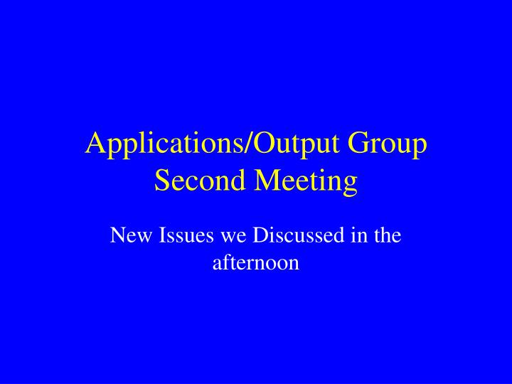 Applications/Output Group Second Meeting