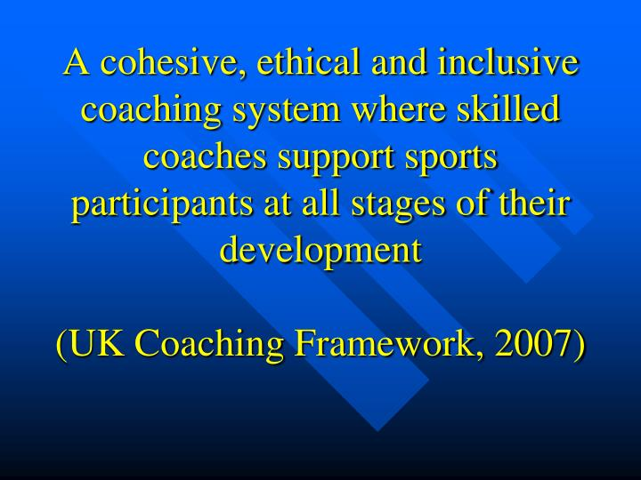 A cohesive, ethical and inclusive coaching system where skilled coaches support sports participants at all stages of their development