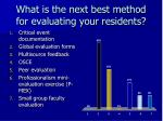 what is the next best method for evaluating your residents