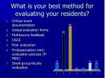 what is your best method for evaluating your residents