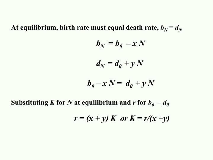 At equilibrium, birth rate must equal death rate,