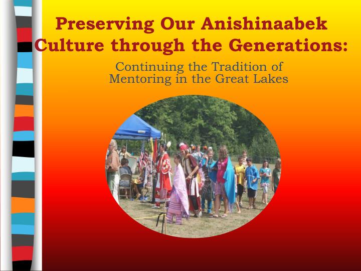 Preserving o ur anishinaabek culture through the generations