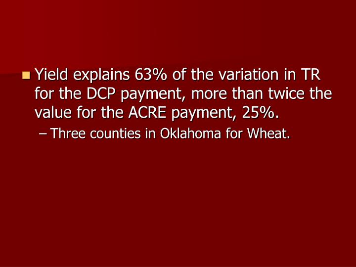 Yield explains 63% of the variation in TR  for the DCP payment, more than twice the value for the ACRE payment, 25%.