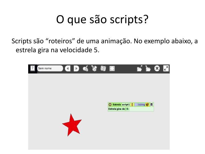 """Scripts são """"roteiros"""" de uma animação. No exemplo abaixo, a estrela gira na velocidade 5."""