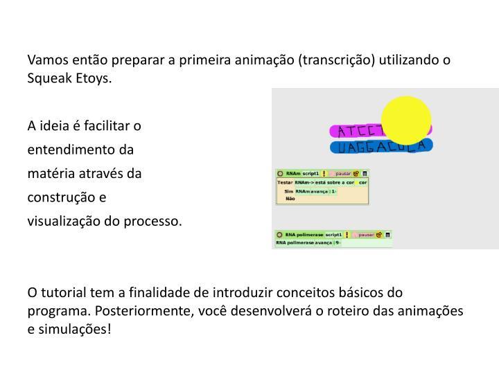 Vamos então preparar a primeira animação (transcrição) utilizando o Squeak Etoys.