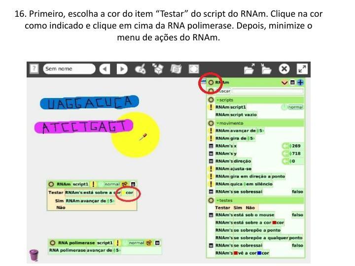 """16. Primeiro, escolha a cor do item """"Testar"""" do script do RNAm. Clique na cor como indicado e clique em cima da RNA polimerase. Depois, minimize o menu de ações do RNAm."""
