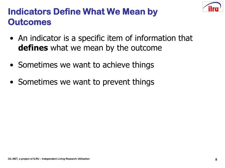 Indicators Define What We Mean by Outcomes
