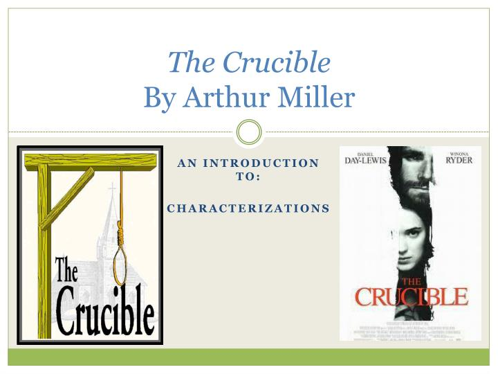 the crucible by arthur miller 5 essay The crucible by arthur miller essay example the crucible by arthur miller the crucible is a fictional retelling of events in american history surrounding the salem witch trials of the seventeenth century, yet is as much a product of the time in which arthur miller wrote it, the early 1950s, as it is description of puritan society.