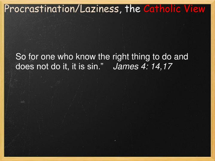 """So for one who know the right thing to do and does not do it, it is sin."""""""