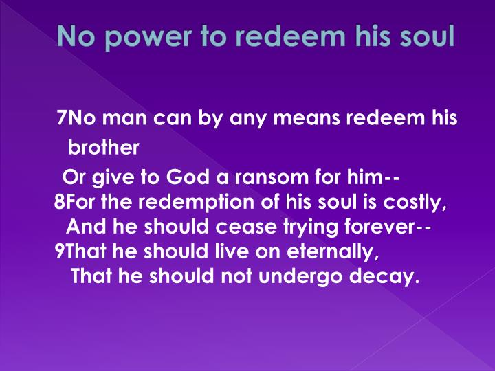 No power to redeem his soul