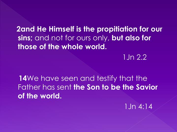 2and He Himself is the propitiation for our sins;