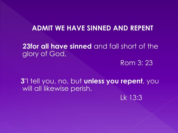 ADMIT WE HAVE SINNED AND REPENT