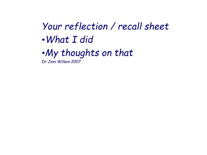 Your reflection / recall sheet