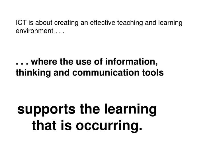 ICT is about creating an effective teaching and learning environment . . .