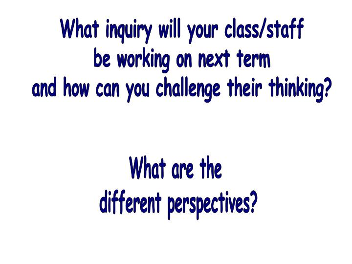 What inquiry will your class/staff