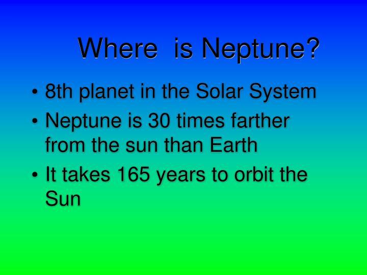 Where  is Neptune?