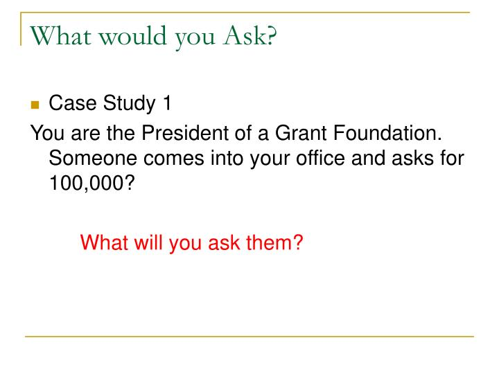 What would you Ask?