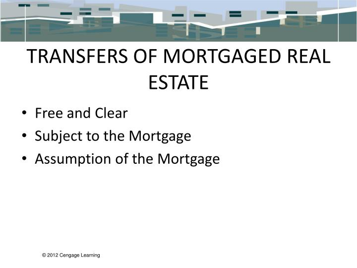 TRANSFERS OF MORTGAGED REAL ESTATE