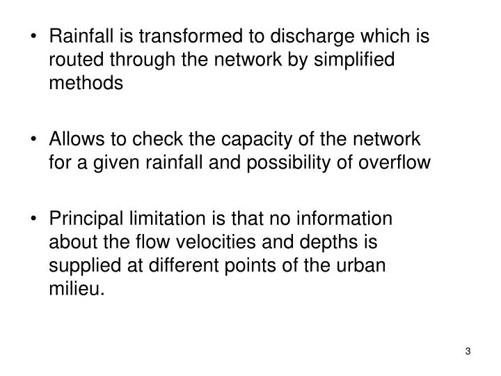 Rainfall is transformed to discharge which is routed through the network by simplified methods