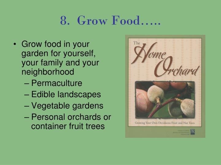 8.  Grow Food…..