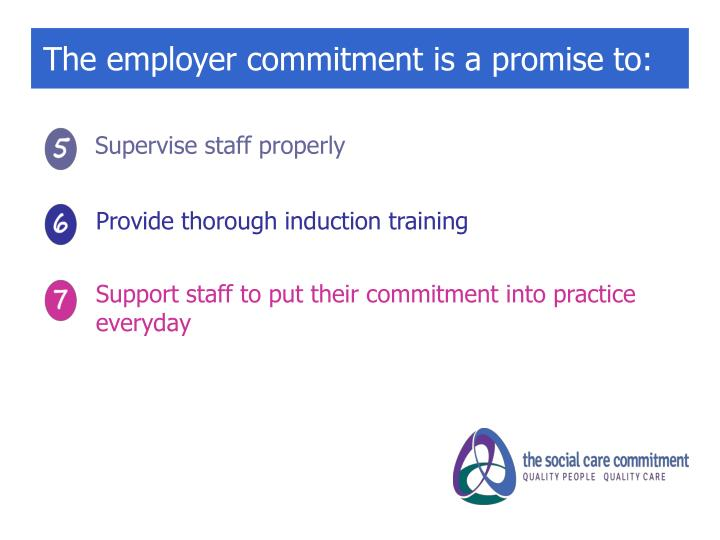 The employer commitment is a promise to: