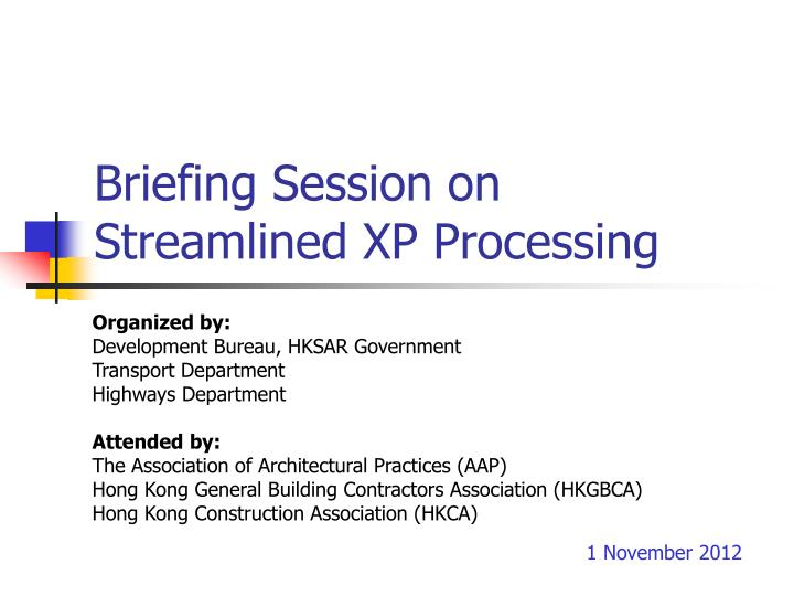 briefing session on streamlined xp processing n.