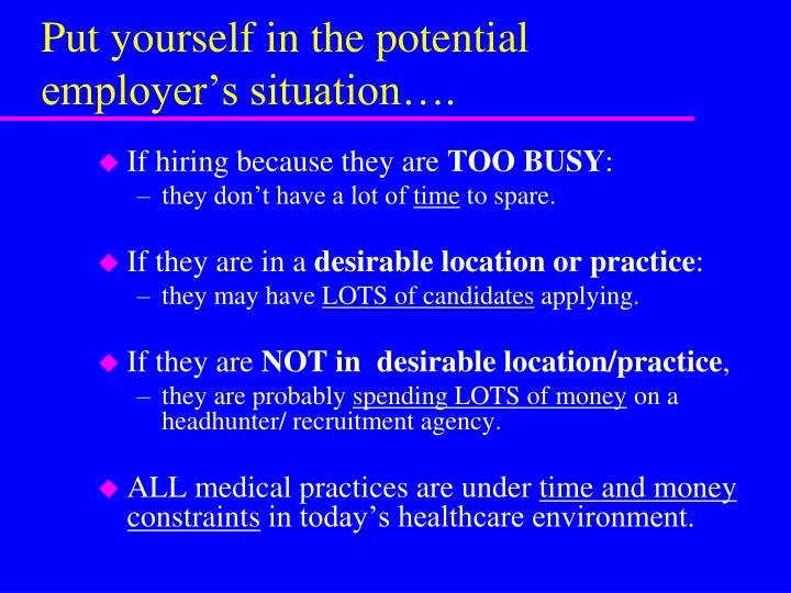 Put yourself in the potential employer's situation….