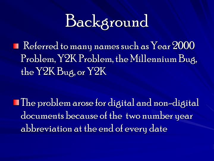 a brief history of the year 2000 y2k or millennium bug Y2k millennium bug filed under: term papers tagged with: computers i am describing the year 2000 problem, known as y2k (k signifying 1000) nicknamed at first the millennial bug, increasing sensitivity to the magnitude of the impending crisis has escalated it to the millennial bomb.