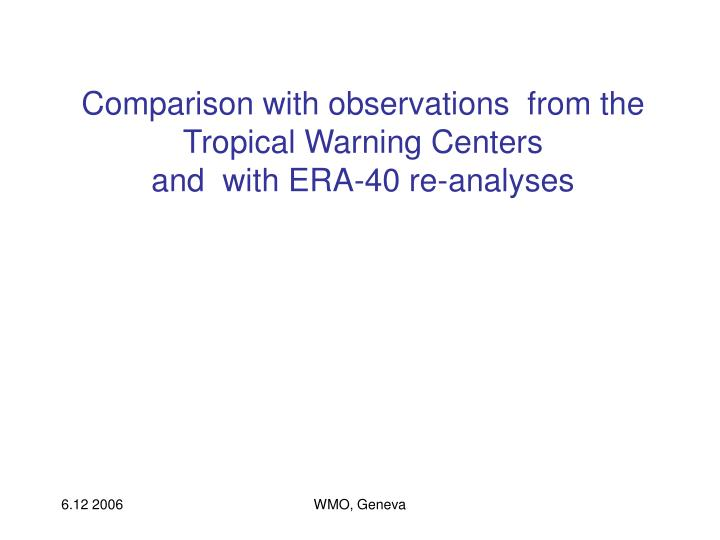 Comparison with observations  from the Tropical Warning Centers