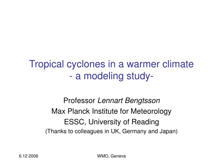 Tropical cyclones in a warmer climate a modeling study