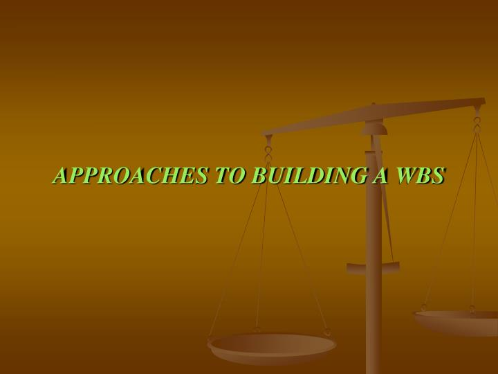 approaches to building a wbs n.