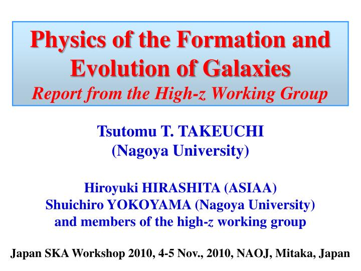 physics of the formation and evolution of galaxies report from the high z working group n.