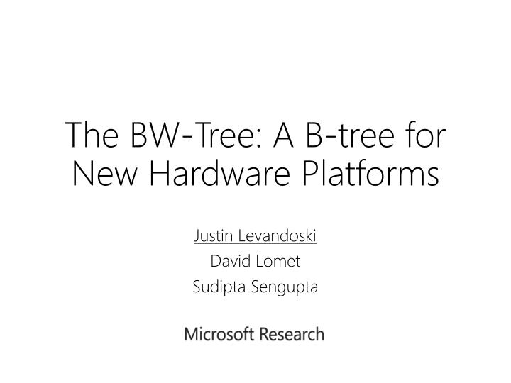 the bw tree a b tree for new hardware platforms n.