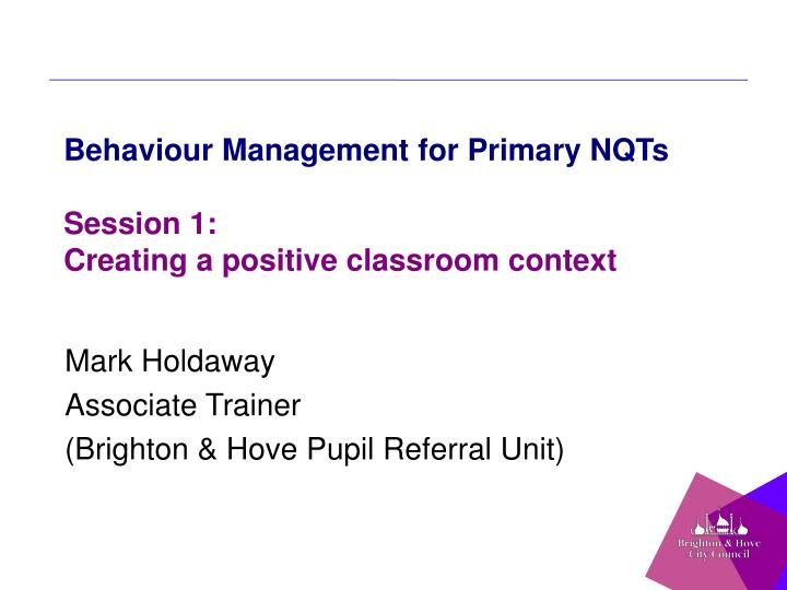 behaviour management for primary nqts session 1 creating a positive classroom context n.