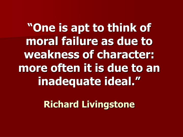 """""""One is apt to think of moral failure as due to weakness of character: more often it is due to an ..."""