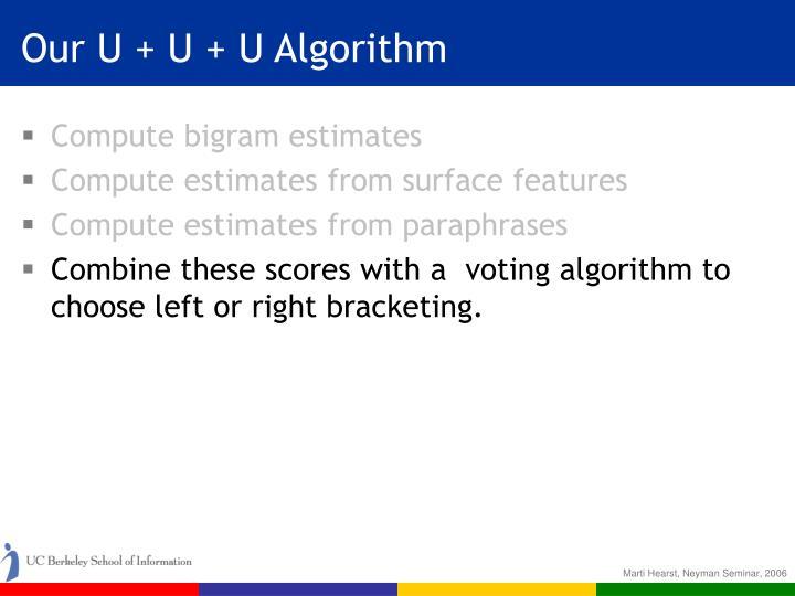 Our U + U + U Algorithm
