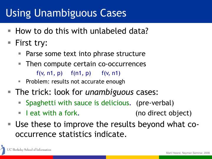 Using Unambiguous Cases