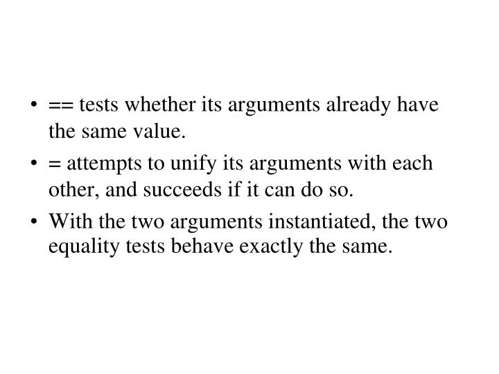 == tests whether its arguments already have the same value.