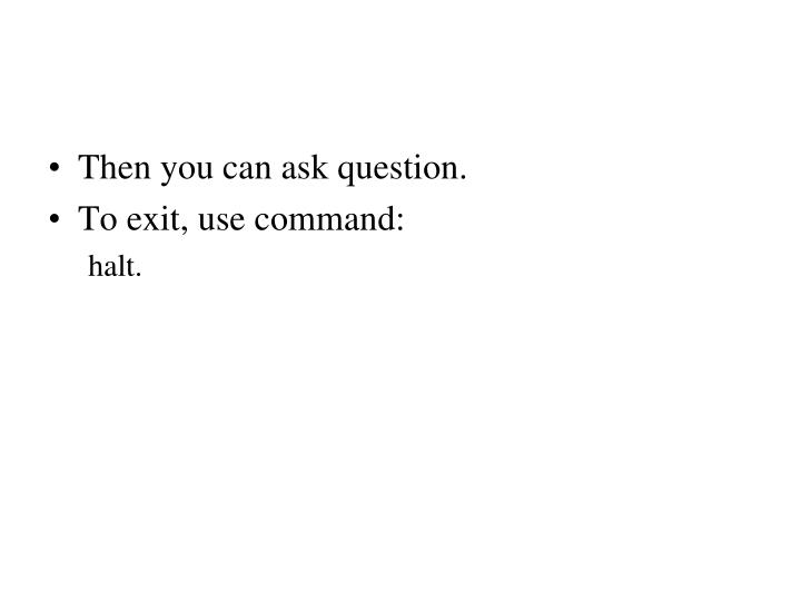 Then you can ask question.