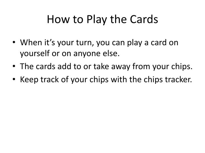 How to Play the Cards