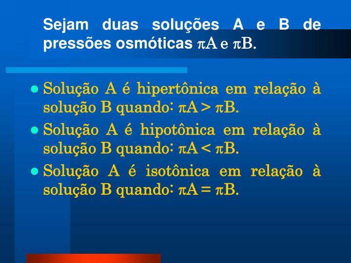 Sejam duas soluções A e B de pressões osmóticas