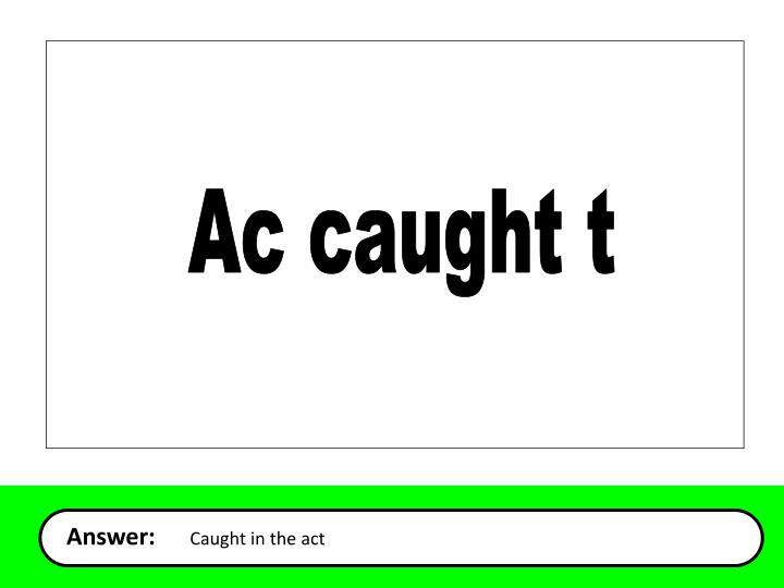 Ac caught t