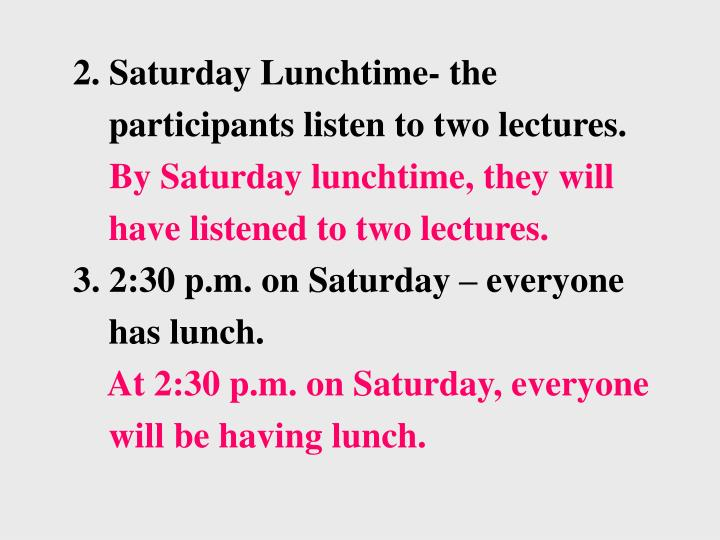 2. Saturday Lunchtime- the participants listen to two lectures.