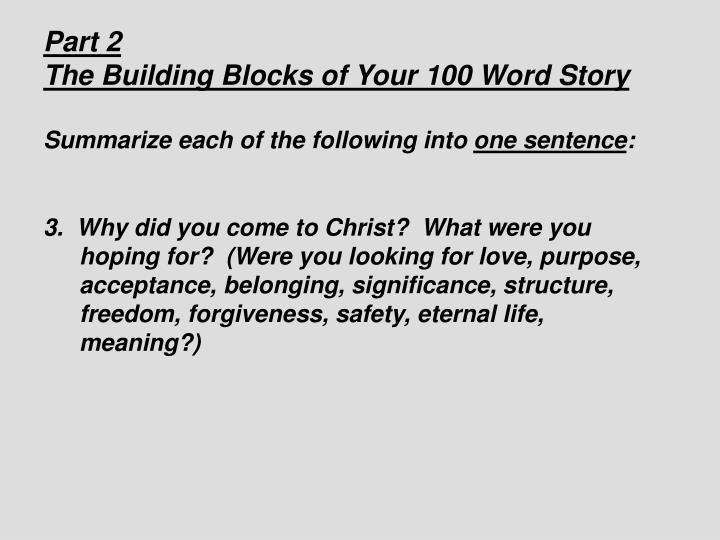 3.  Why did you come to Christ? What were you hoping for? (Were you looking for love, purpose, acceptance, belonging, significance, structure, freedom, forgiveness, safety, eternal life, meaning?)