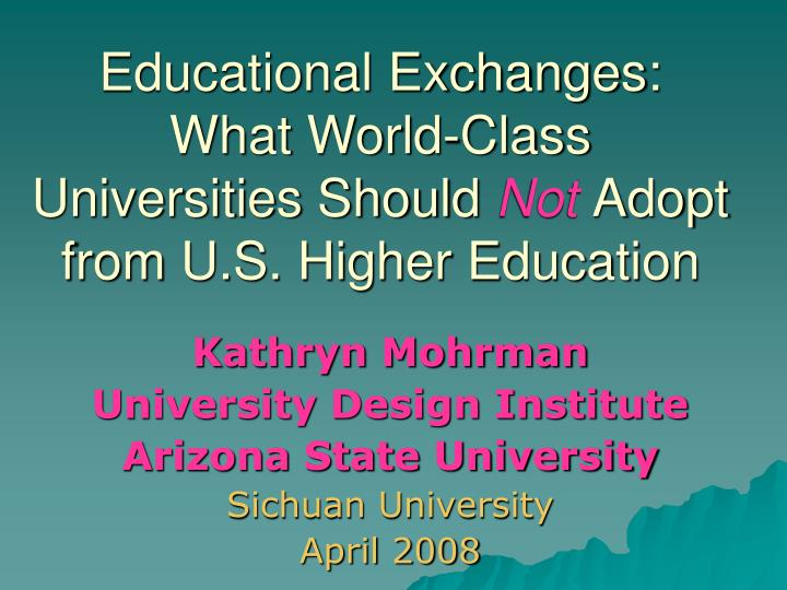 educational exchanges what world class universities should not adopt from u s higher education n.