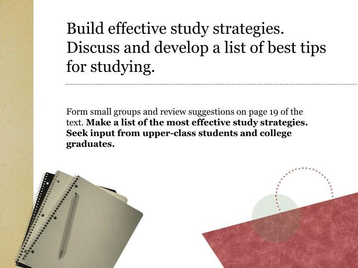 Build effective study strategies. Discuss and develop a list of best tips for studying.